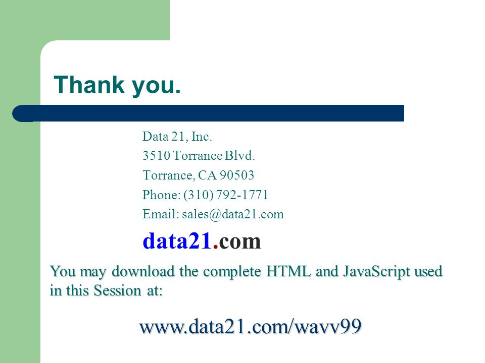 Thank you. Data 21, Inc. 3510 Torrance Blvd. Torrance, CA 90503 Phone: (310) 792-1771 Email: sales@data21.com data21.com You may download the complete