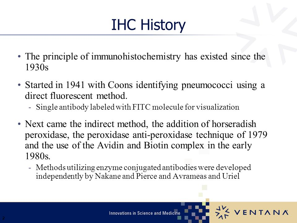 2 IHC History The principle of immunohistochemistry has existed since the 1930s Started in 1941 with Coons identifying pneumococci using a direct fluo