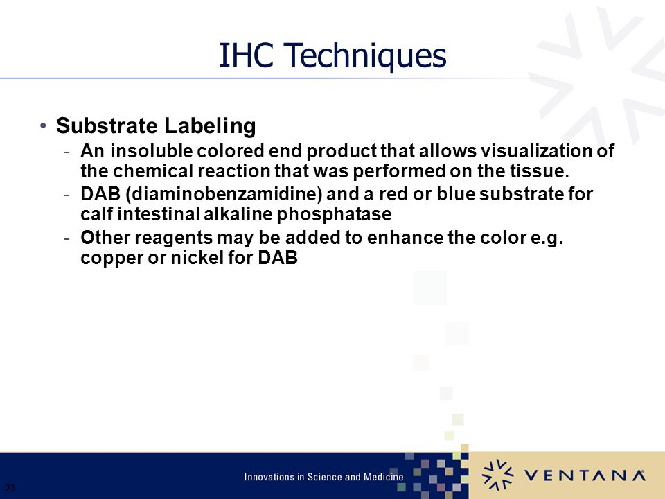 23 IHC Techniques Substrate Labeling -An insoluble colored end product that allows visualization of the chemical reaction that was performed on the ti
