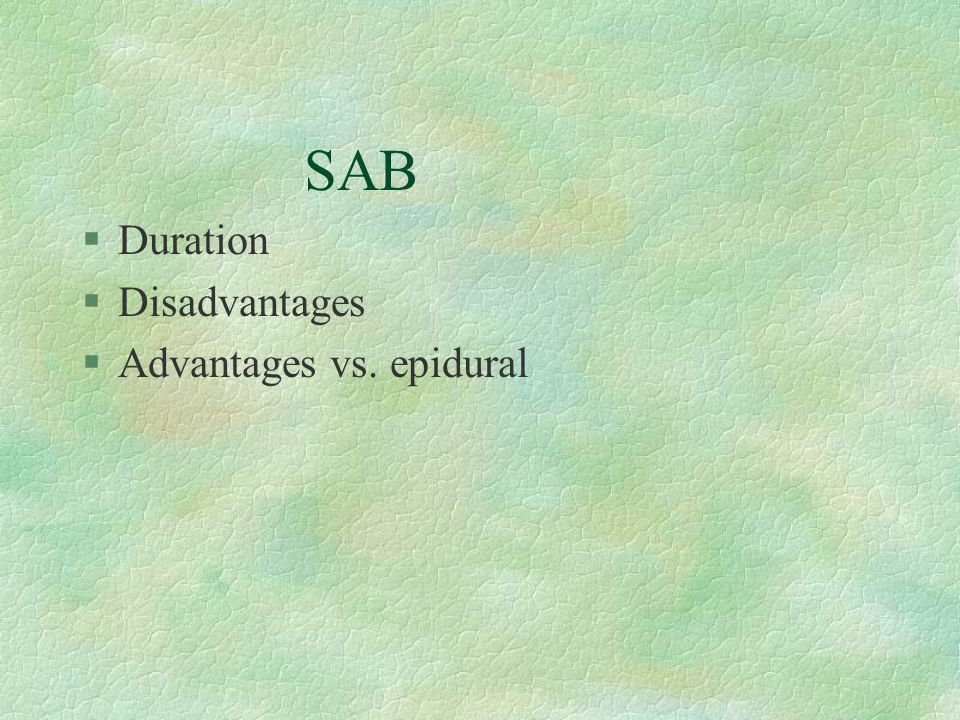 SAB §Duration §Disadvantages §Advantages vs. epidural