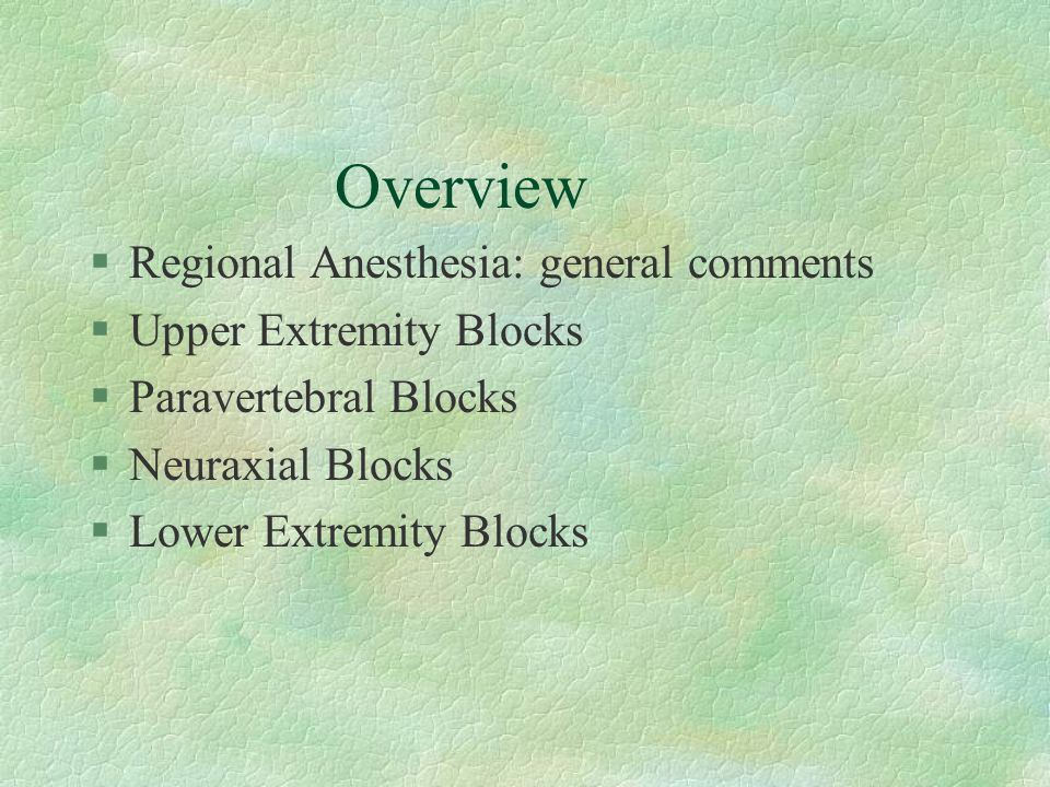 Regional: advantages §Avoid GA complications §Less anesthetic required l faster wake-up.