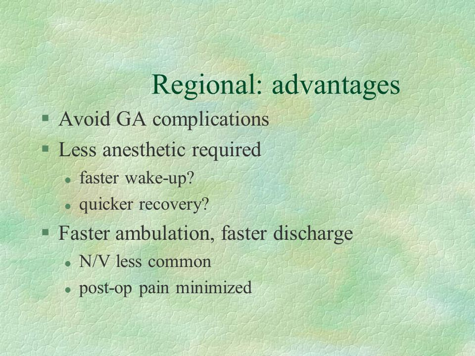 Regional: problems §Time §Equipment §Personnel §GA still backup plan §Skill l regional techniques l management of awake or LIGHTLY sedated patients