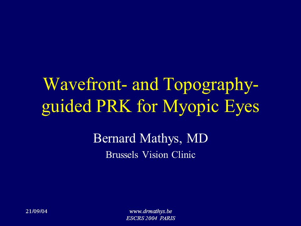 21/09/04www.drmathys.be ESCRS 2004 PARIS Zyoptix (B&L) for PRK 100 000 Procedures for Z – Lasik Orbscan and Aberrometry-guided ablation Tissue saving, wide optical zone, reduce treatment-induced aberrations Adapted for PRK – using the same preop measurements