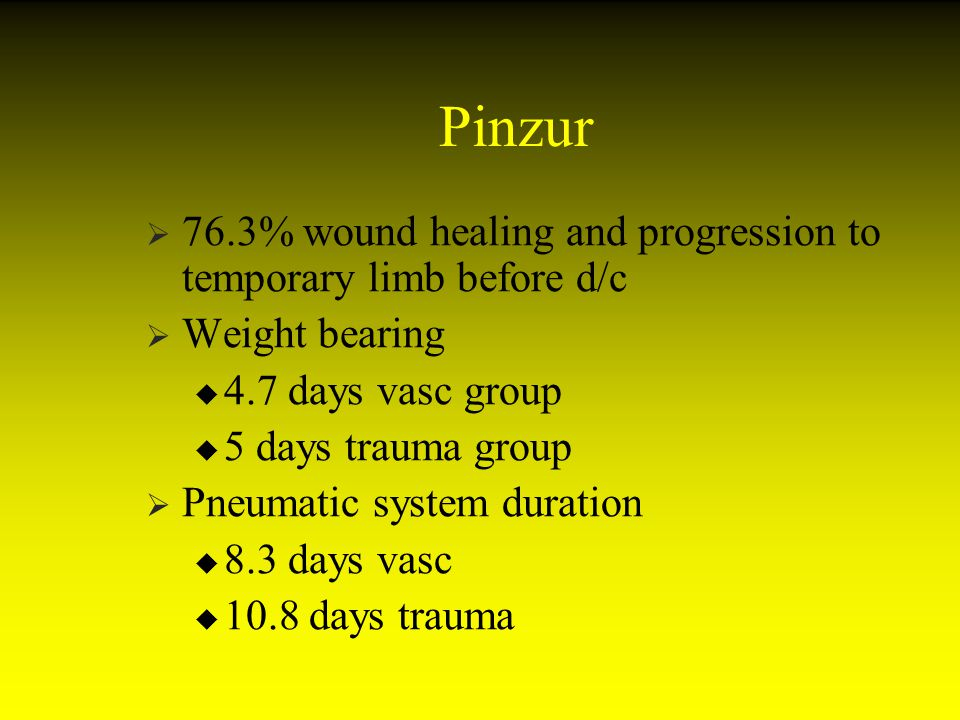 Pinzur 76.3% wound healing and progression to temporary limb before d/c Weight bearing 4.7 days vasc group 5 days trauma group Pneumatic system durati