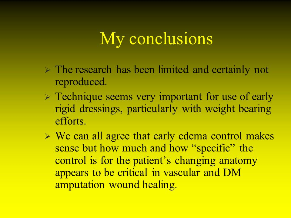 My conclusions The research has been limited and certainly not reproduced. Technique seems very important for use of early rigid dressings, particular
