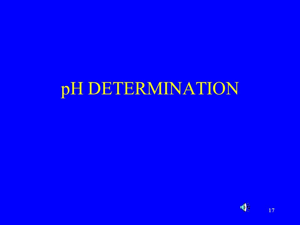 18 pH Determination pH refers to the relative amounts of acid and base in a product.