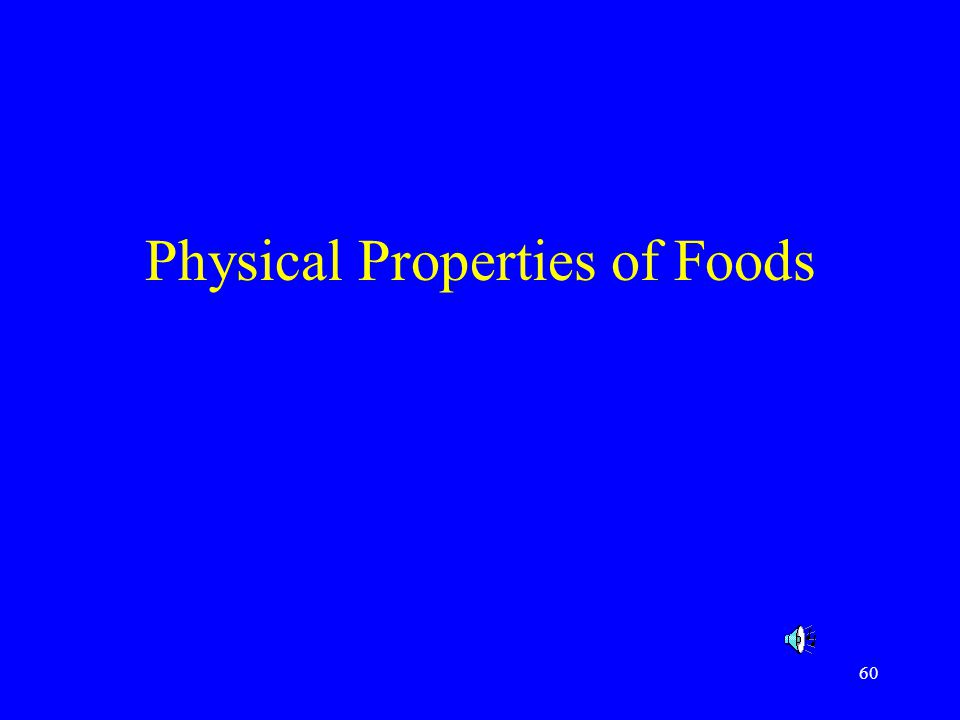 61 PHYSICAL PROPERTIES While chemical properties measures the chemical components of food such as water, protein, fat, carbohydrates, the physical properties determine how the chemical properties and processing ultimately effect the color and texture of foods.