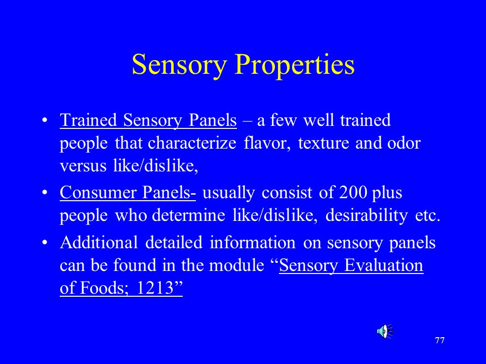 78 SUMMARY This module has presented the topic of Food Analysis by discussing why we analyze food, sampling and preparation, the components of food generally analyzed for (water, protein, fat, carbohydrates) and some general methods of analyzing the physical properties of food (color, viscosity and texture).