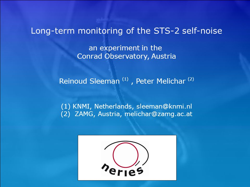 Long-term monitoring of the STS-2 self-noise an experiment in the Conrad Observatory, Austria Reinoud Sleeman (1), Peter Melichar (2) (1) KNMI, Nether