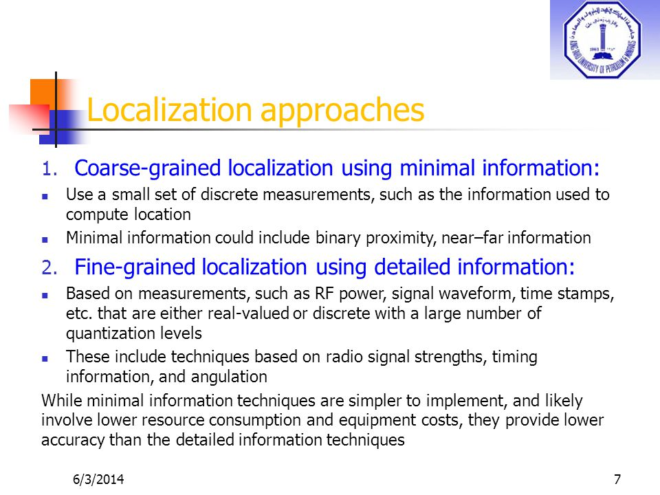 6/3/20147 Localization approaches 1. Coarse-grained localization using minimal information: Use a small set of discrete measurements, such as the info