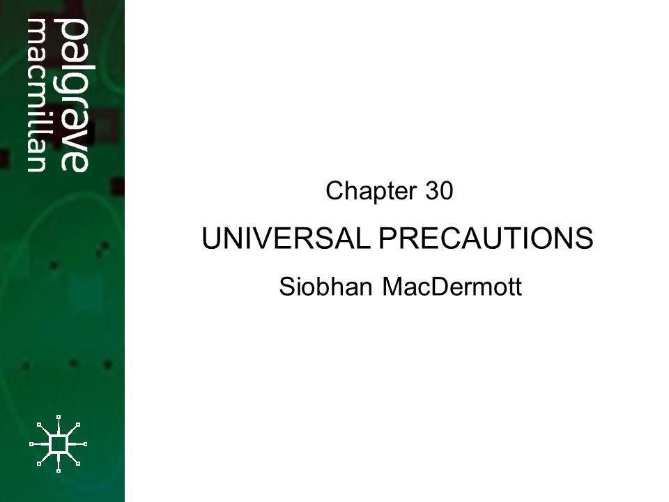 UNIVERSAL PRECAUTIONS Chapter 30 Siobhan MacDermott