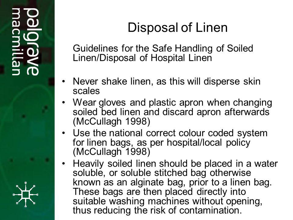 Disposal of Linen Guidelines for the Safe Handling of Soiled Linen/Disposal of Hospital Linen Never shake linen, as this will disperse skin scales Wea