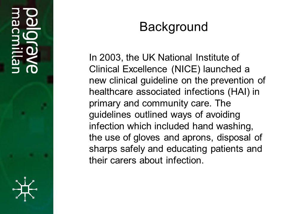 Background In 2003, the UK National Institute of Clinical Excellence (NICE) launched a new clinical guideline on the prevention of healthcare associated infections (HAI) in primary and community care.