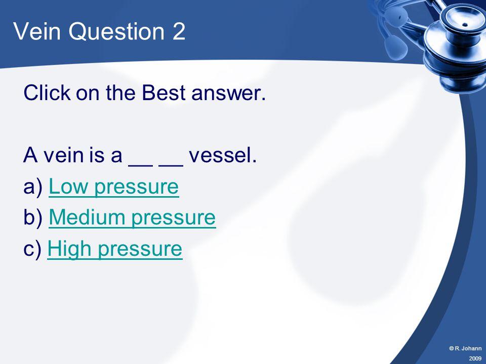 © R. Johann 2009 Vein Question 1 Click on the Best answer The picture below shows: a) a tourniqueta tourniquet b) using a pressure pointusing a pressu