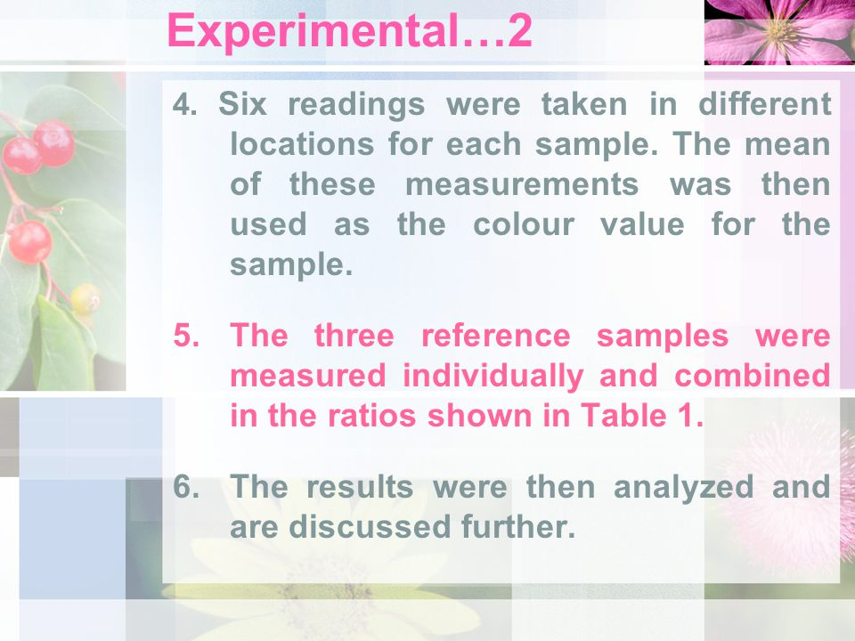 Experimental…2 4. Six readings were taken in different locations for each sample. The mean of these measurements was then used as the colour value for