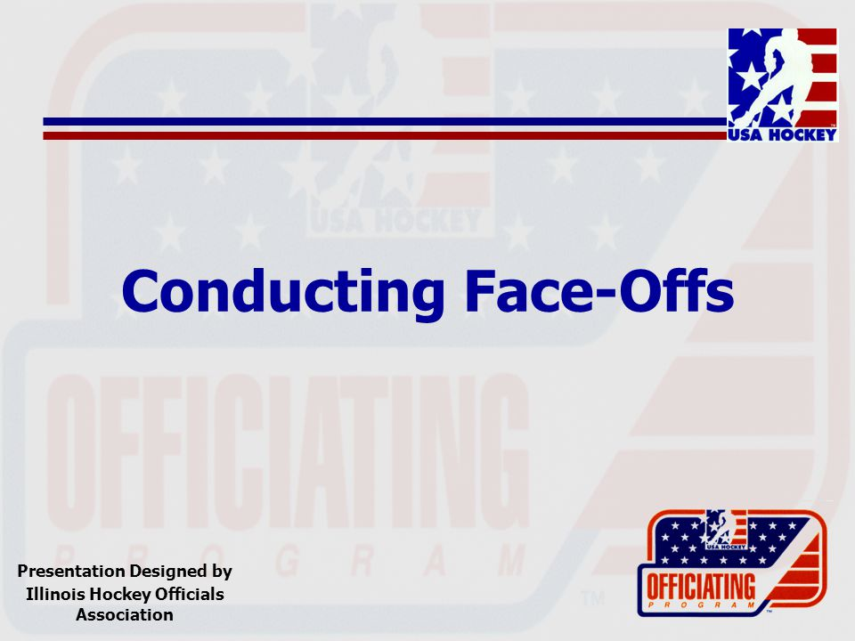 Conducting Face-Offs Presentation Designed by Illinois Hockey Officials Association
