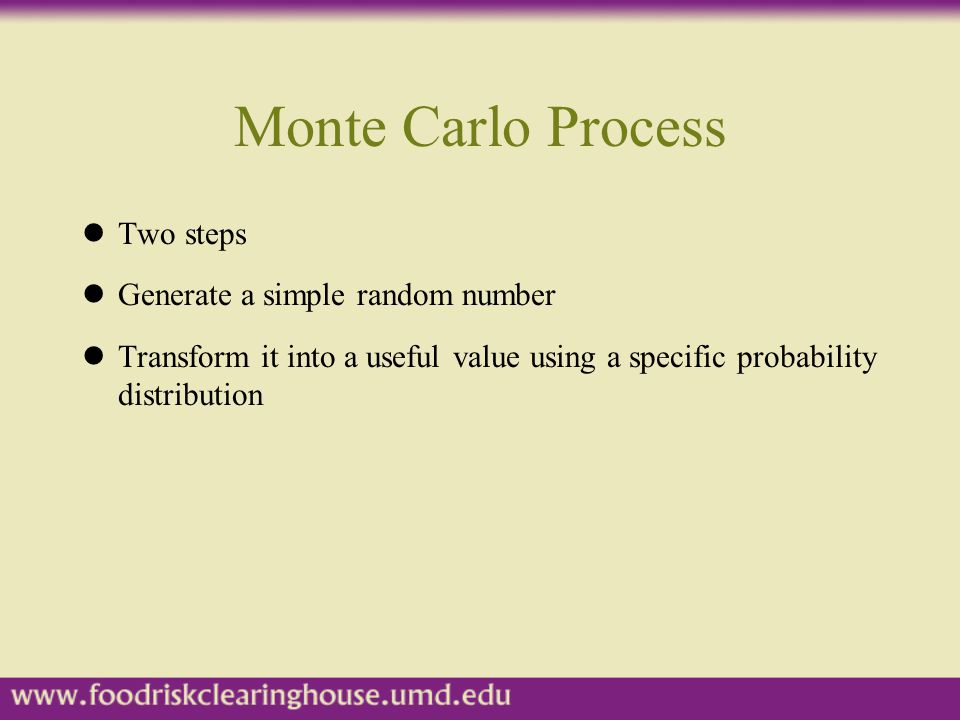 Monte Carlo Process lTwo steps lGenerate a simple random number lTransform it into a useful value using a specific probability distribution