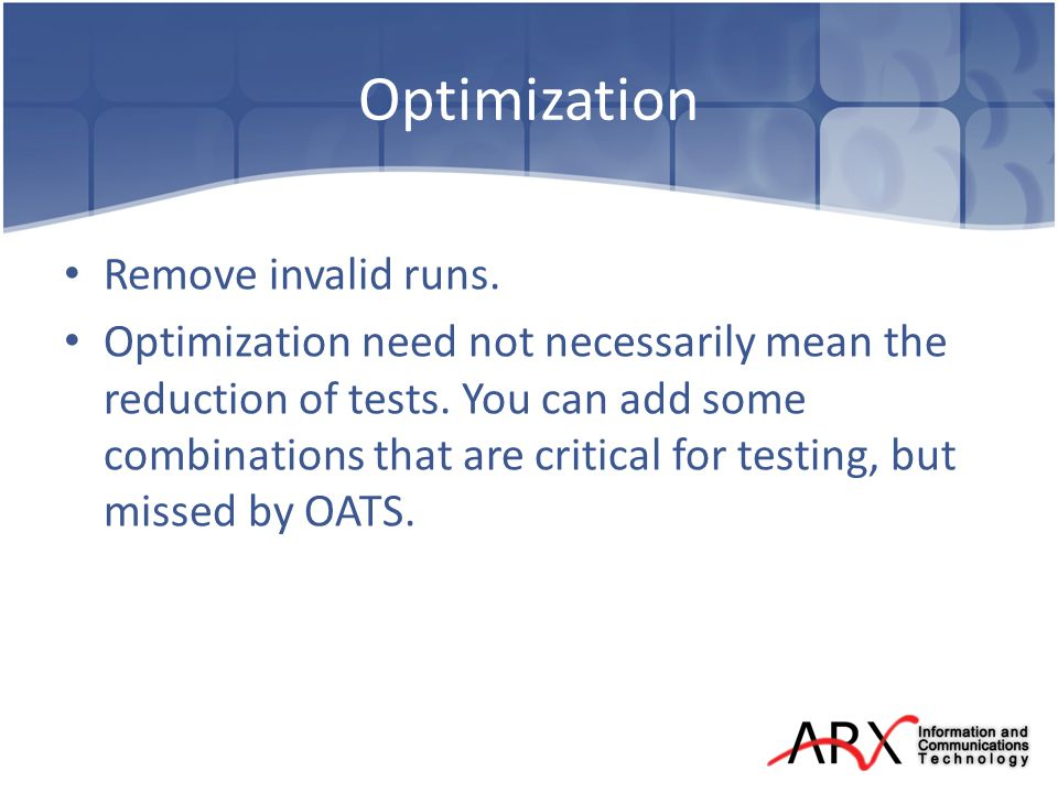 Optimization Remove invalid runs. Optimization need not necessarily mean the reduction of tests.