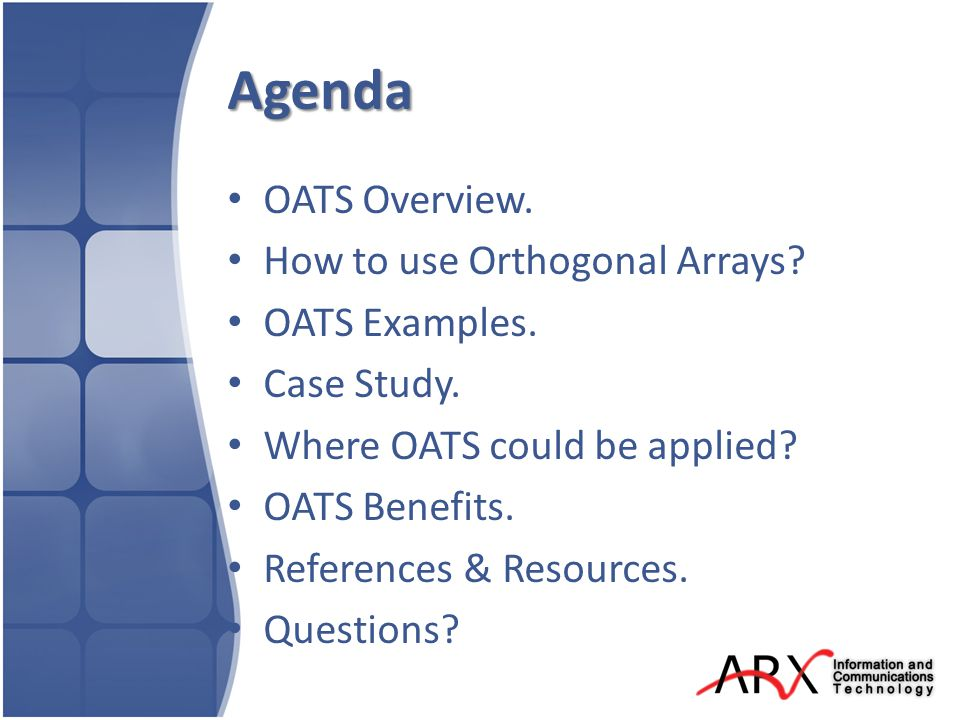 OATS Overview Taguchi s orthogonal arrays are highly fractional orthogonal designs proposed by Dr.