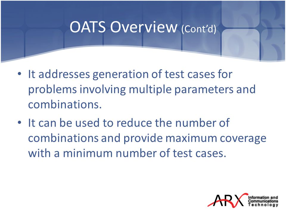 OATS Overview (Contd) It addresses generation of test cases for problems involving multiple parameters and combinations.