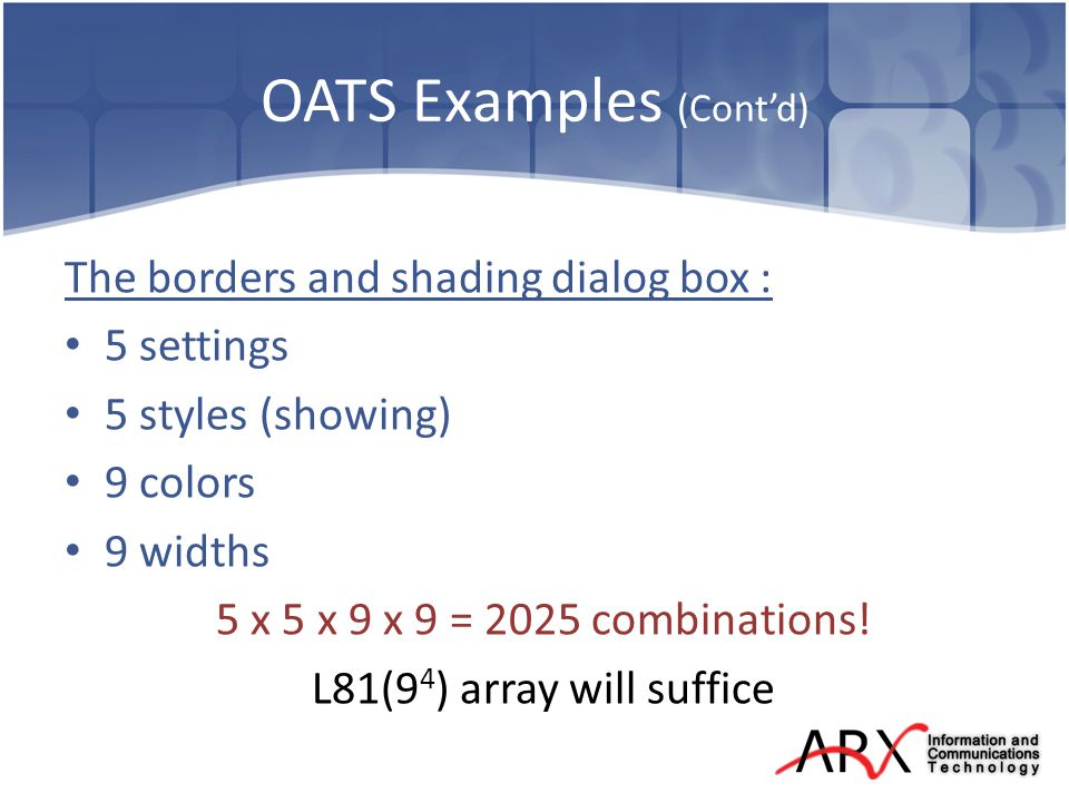 OATS Examples (Contd) The borders and shading dialog box : 5 settings 5 styles (showing) 9 colors 9 widths 5 x 5 x 9 x 9 = 2025 combinations.