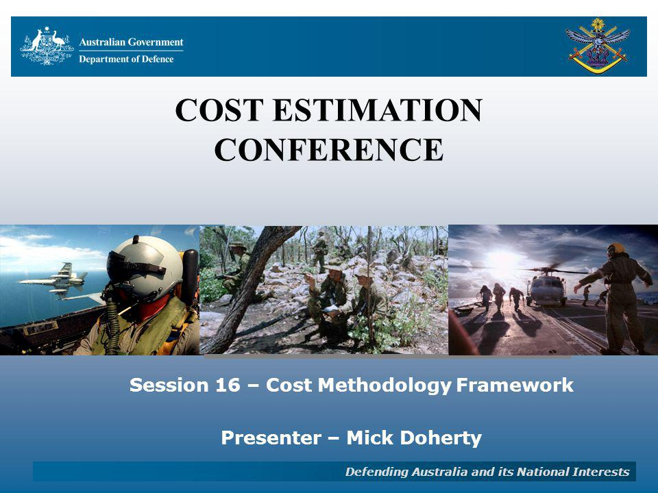Outline –Cost Methodology Framework Generic Cost Estimating Process; Cost Estimating Techniques; Which Technique to Use & When Costing Exemplars ; and Measures of Cost Estimate Quality.