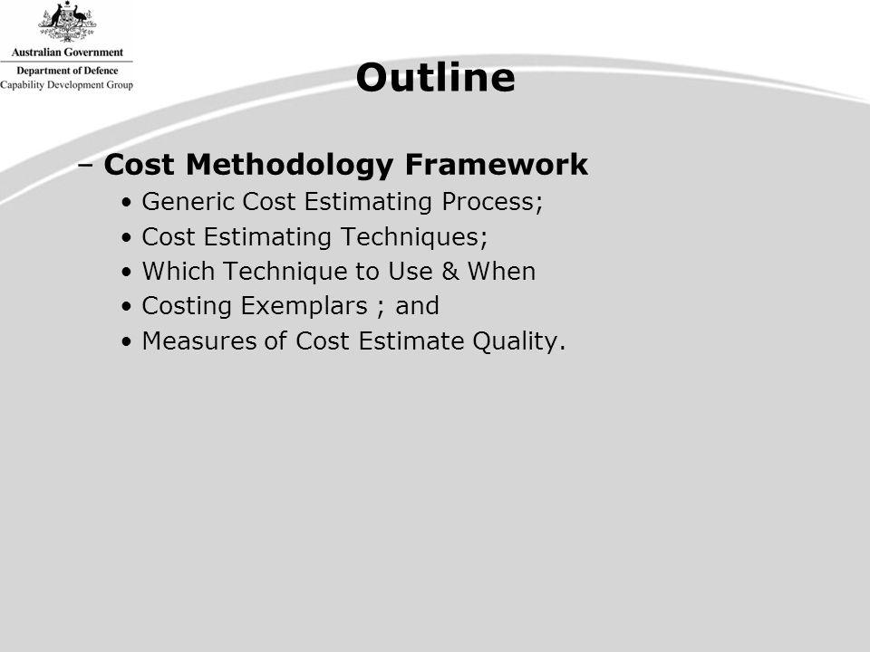 Which Technique to use, when Costing Methodology DCP EntryDCP Update1 st Pass Approval 2 nd Pass Approval Real Cost Increase (RCI) Analogy Parametric Engineering Actual Costs Price Data Expert Opinion Legend - Primary - Secondary - Not recommended Applicability of Cost Estimating Technique