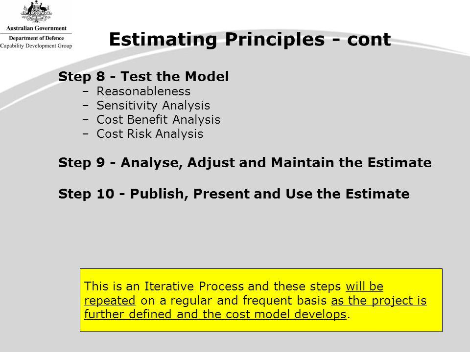 Estimation at DCP Entry Outline Approach Define mission system & obtain indicative costs Make adjustments to mission system for: –Cost growth & cost escalation –Procurement & integration of additional equipment Communications equipment Electronic Warfare & mission support systems Carried Equipment, (helos, weapons, UAVs etc) –Adjust for Quantity (learning curve, LRIP v Full Rate) Apply metrics to –Capability Development –Mission System Development –Support System –Contractor Support System –Productions Support –DMO Project Support