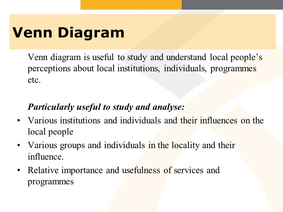 Venn Diagram Venn diagram is useful to study and understand local peoples perceptions about local institutions, individuals, programmes etc.