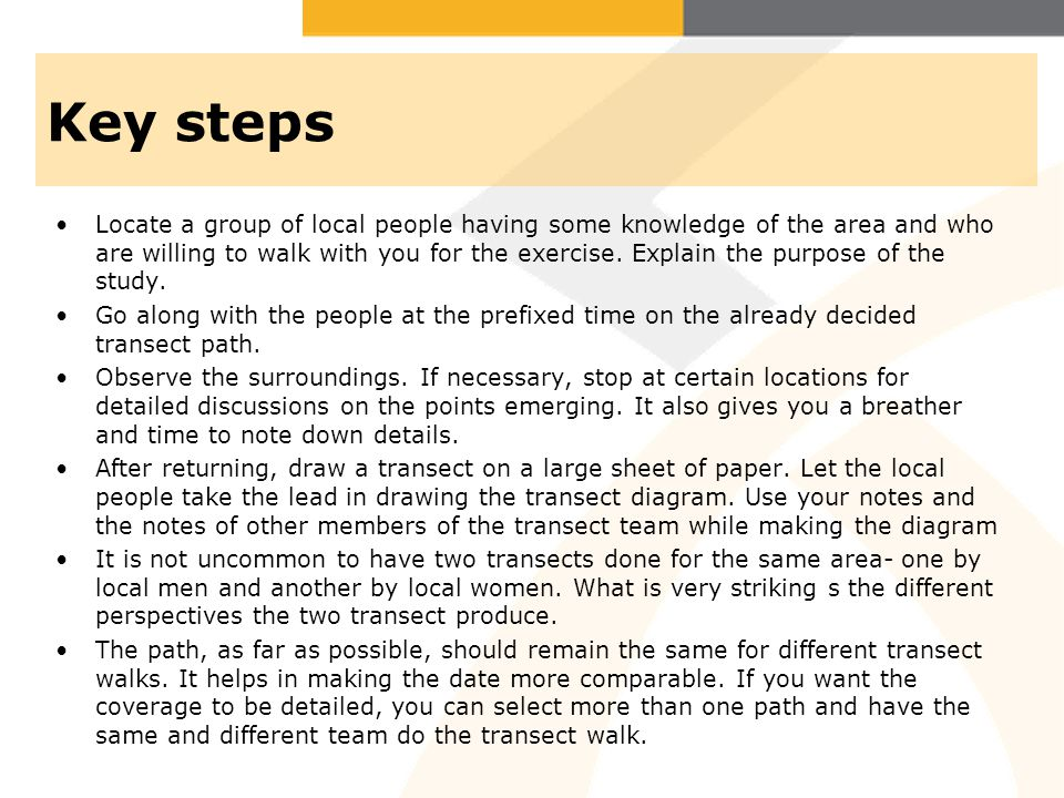 Key steps Locate a group of local people having some knowledge of the area and who are willing to walk with you for the exercise. Explain the purpose
