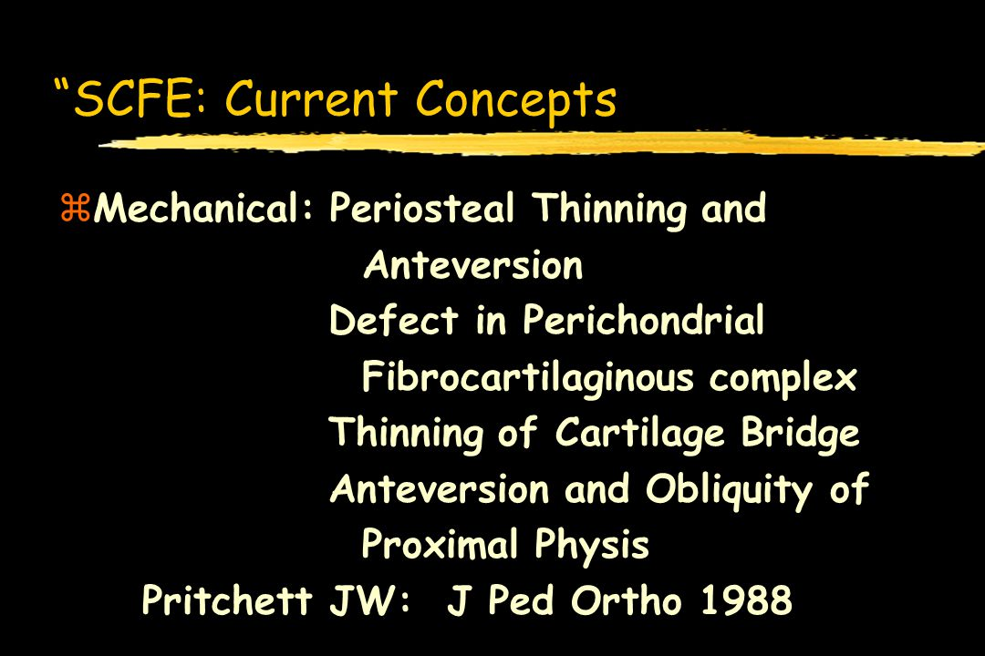 SCFE: Current Concepts zMechanical: Periosteal Thinning and Anteversion Defect in Perichondrial Fibrocartilaginous complex Thinning of Cartilage Bridg