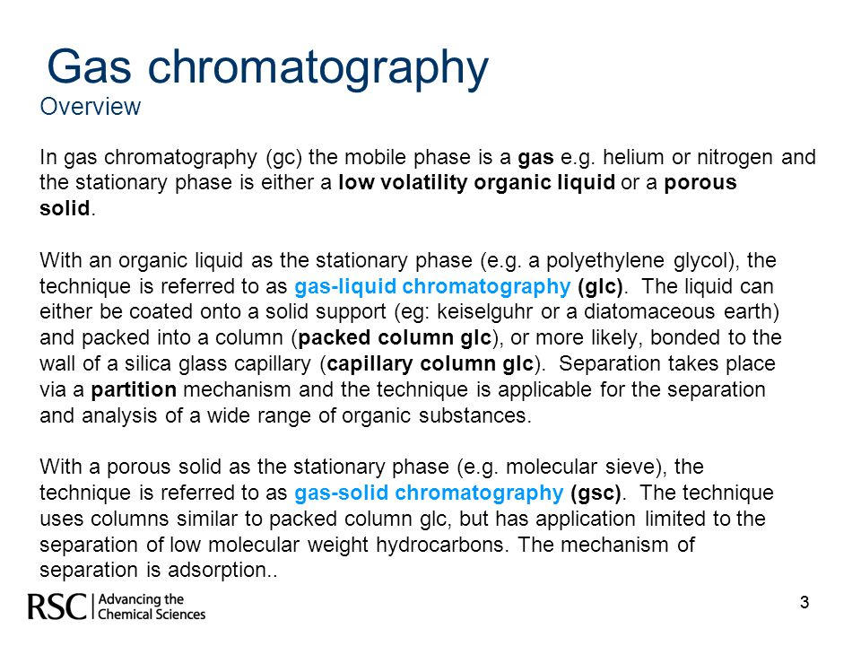 33 Gas chromatography Overview In gas chromatography (gc) the mobile phase is a gas e.g. helium or nitrogen and the stationary phase is either a low v
