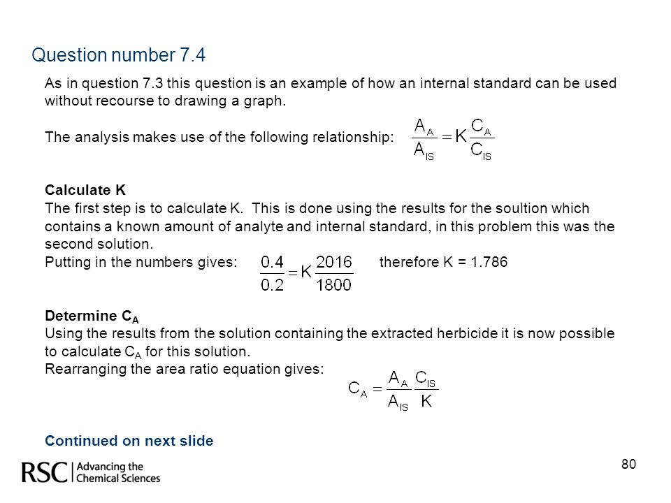 80 Question number 7.4 As in question 7.3 this question is an example of how an internal standard can be used without recourse to drawing a graph. The