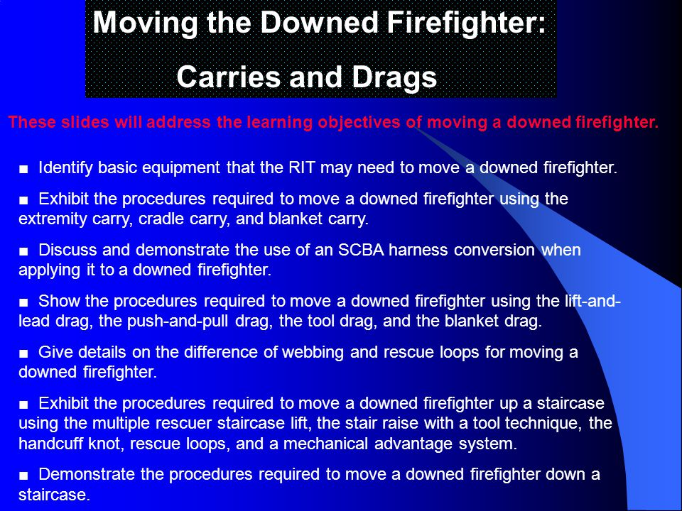 Moving the Downed Firefighter: Carries and Drags Identify basic equipment that the RIT may need to move a downed firefighter.
