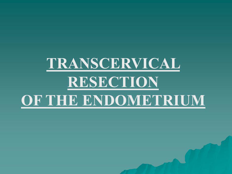 TRANSCERVICAL RESECTION OF THE ENDOMETRIUM