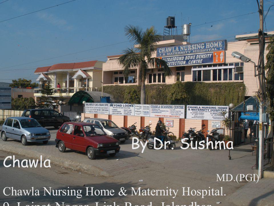 By Dr. Sushma Chawla MD.(PGI) Chawla Nursing Home & Maternity Hospital. 9, Lajpat Nagar, Link Road, Jalandhar.
