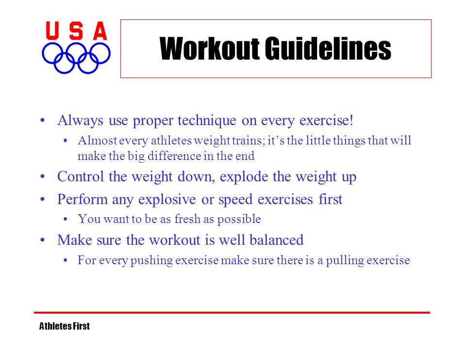 Athletes First Workout Guidelines Always use proper technique on every exercise! Almost every athletes weight trains; its the little things that will