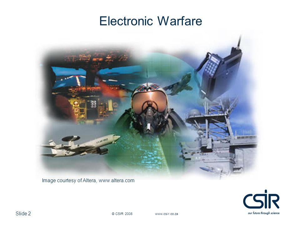Slide 2 © CSIR 2006 www.csir.co.za Electronic Warfare Image courtesy of Altera, www.altera.com