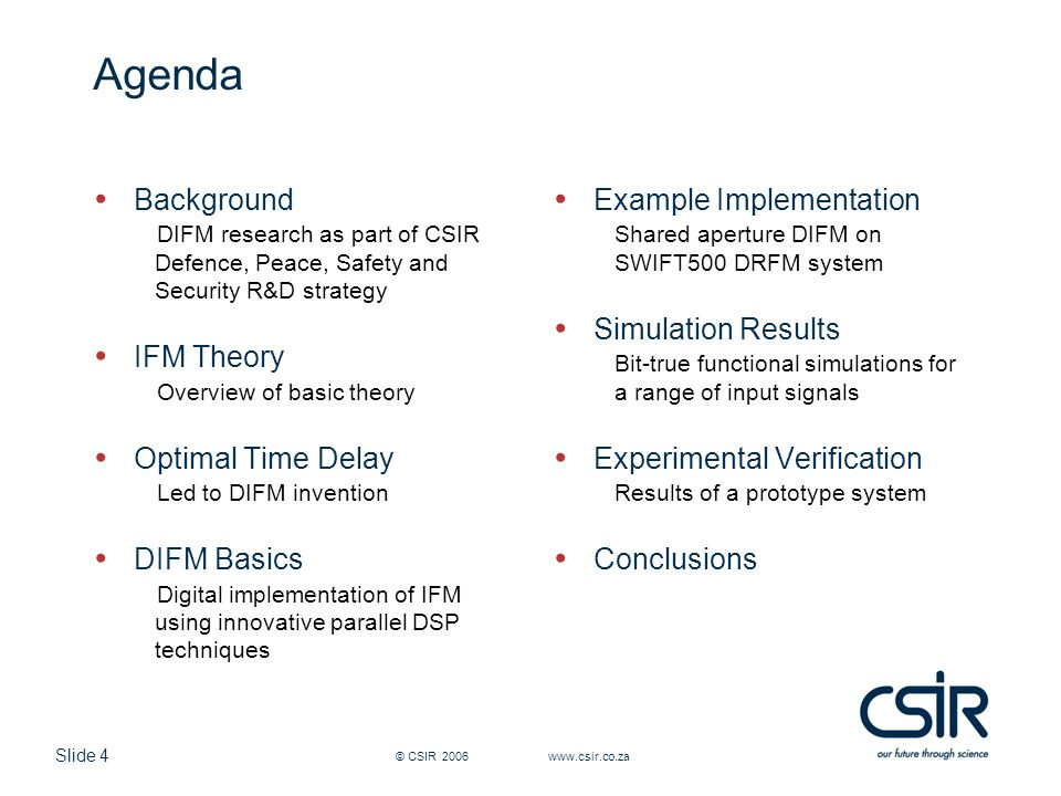 Slide 4 © CSIR 2006 www.csir.co.za Agenda Background DIFM research as part of CSIR Defence, Peace, Safety and Security R&D strategy IFM Theory Overvie
