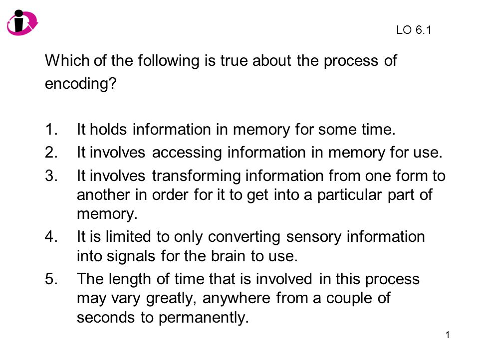 2 Which of the following is true about the process of encoding.