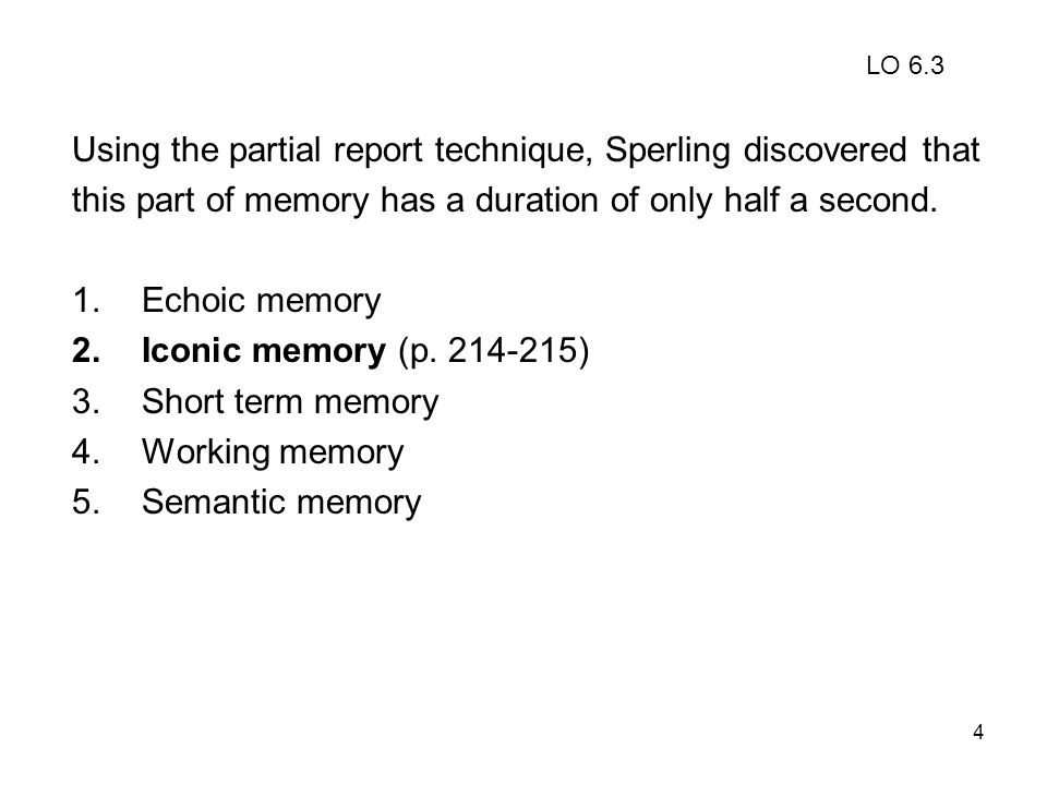 4 Using the partial report technique, Sperling discovered that this part of memory has a duration of only half a second. 1.Echoic memory 2.Iconic memo