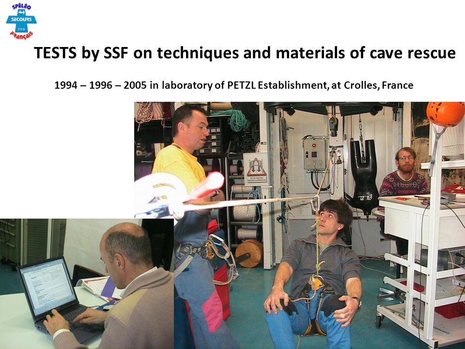 TESTS by SSF on techniques and materials of cave rescue 1994 – 1996 – 2005 in laboratory of PETZL Establishment, at Crolles, France