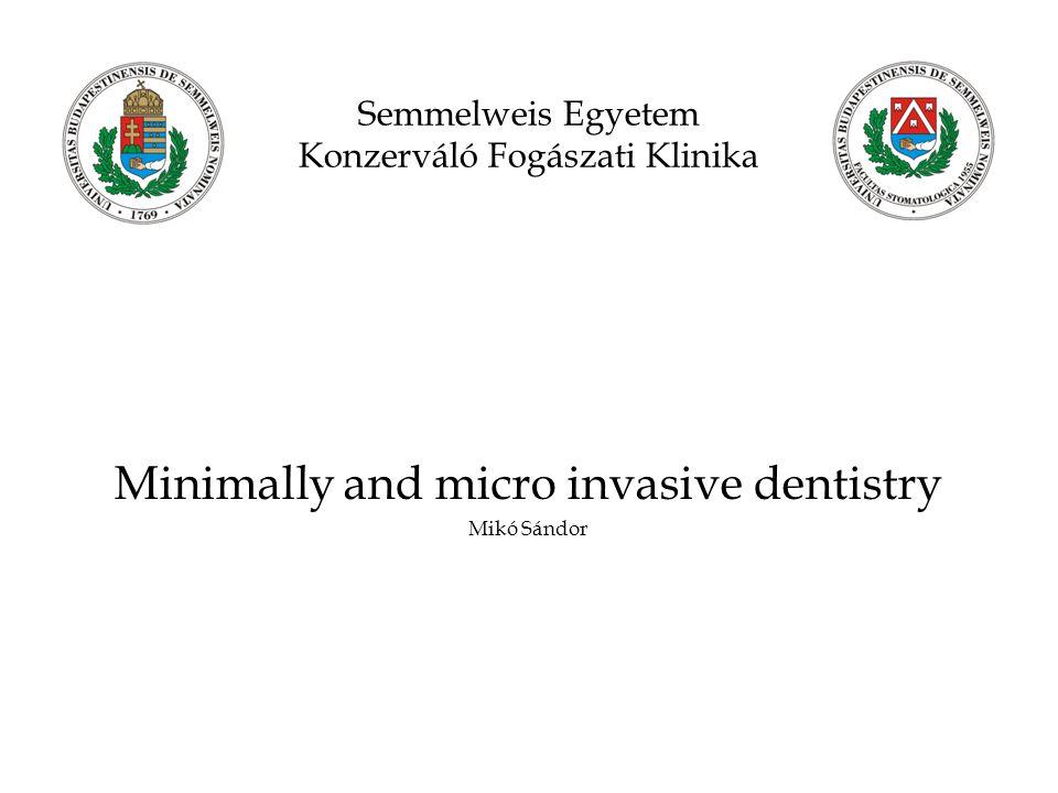 Semmelweis Egyetem Konzerváló Fogászati Klinika Minimally and micro invasive dentistry Mikó Sándor
