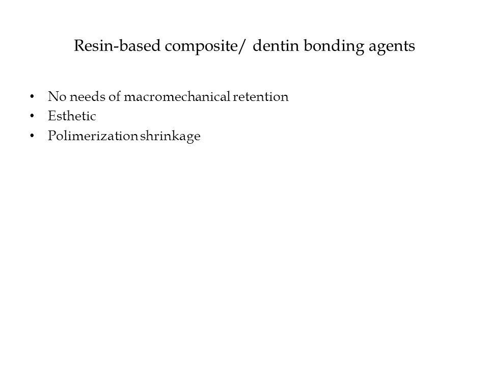 Resin-based composite/ dentin bonding agents No needs of macromechanical retention Esthetic Polimerization shrinkage