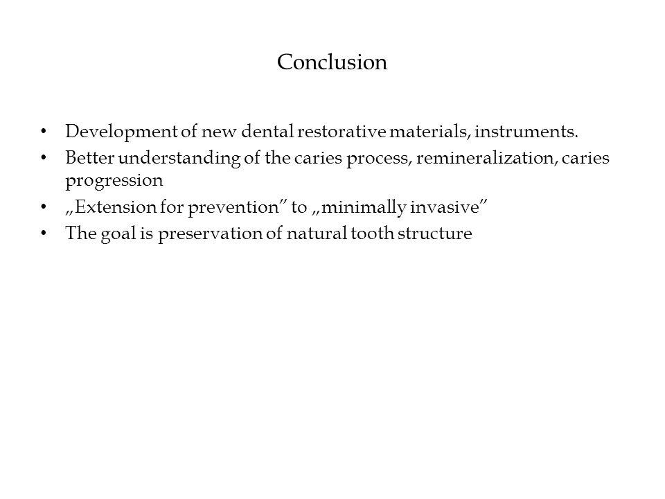 Conclusion Development of new dental restorative materials, instruments.