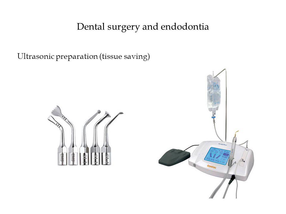 Dental surgery and endodontia Ultrasonic preparation (tissue saving)