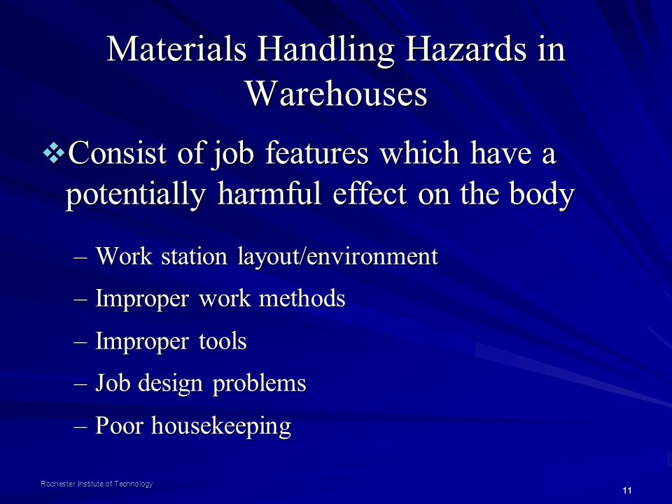 11 Rochester Institute of Technology Materials Handling Hazards in Warehouses Consist of job features which have a potentially harmful effect on the b