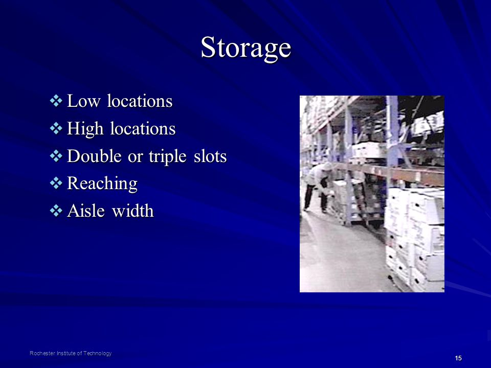 15 Rochester Institute of Technology Storage Low locations Low locations High locations High locations Double or triple slots Double or triple slots R