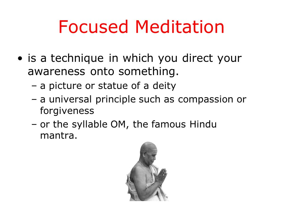 Focused Meditation is a technique in which you direct your awareness onto something.