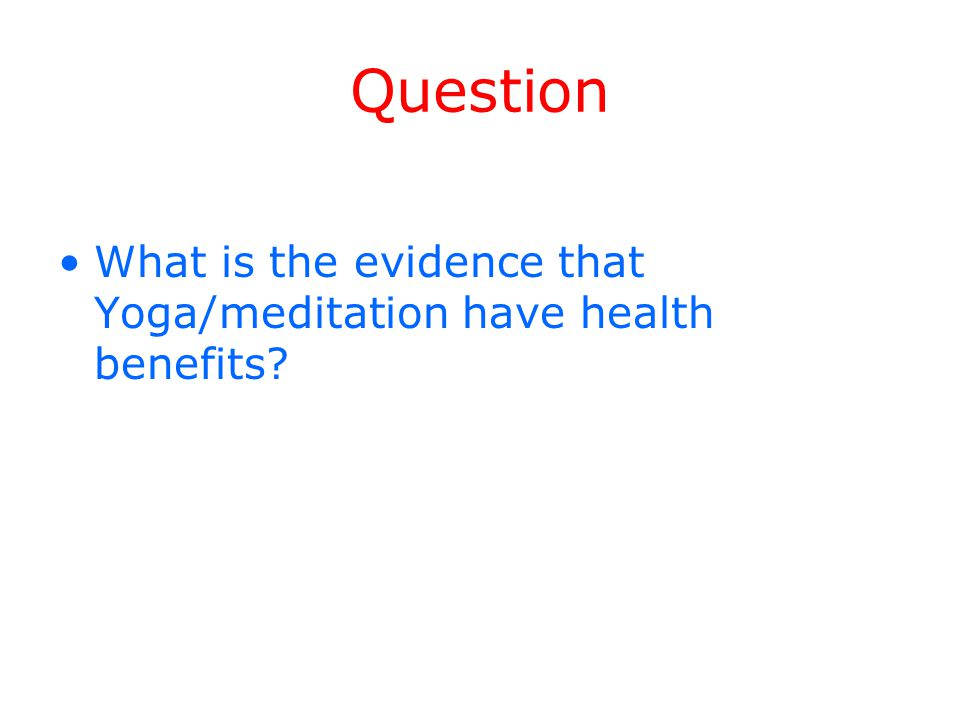 Question What is the evidence that Yoga/meditation have health benefits